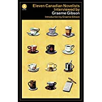 Eleven Canadian Novelists Interviewed by Graeme Gibson