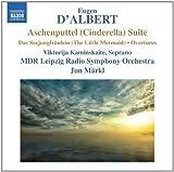 D'Albert: Aschenputtel (Cinderella) Suite / Das Seejungfraulein (The Little Mermaid) / Overtures (2014-04-29)