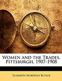 Women and the Trades, Elizabeth Beardsley Butler, 1144635489