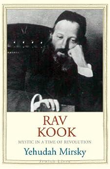 Rav Kook: Mystic in a Time of Revolution (Jewish Lives) by [Mirsky, Yehudah]