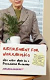 retirement for workaholics life after work in a downsized economy