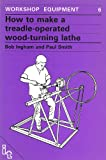 How to Make a Treadle-Operated Wood-Turning Lathe (Workshop Equipment Manual)