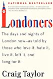 Londoners: The Days and Nights of London Now--As Told by Those Who Love It, Hate It, Live It, Left It, and Long for It