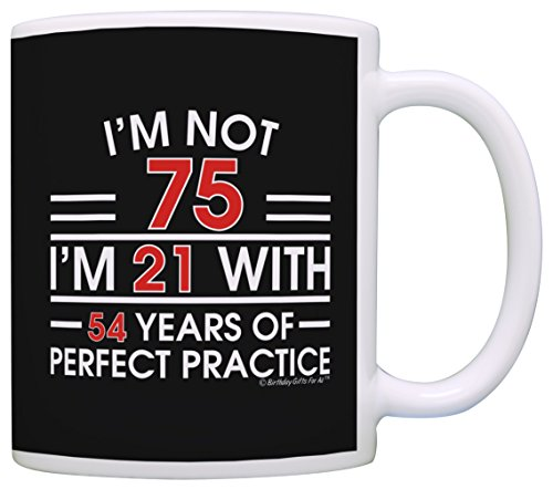 75th Birthday Gifts Im Not 75 Im 21 With Practice Funny 75th Birthday Party Supplies 75th Birthday Gag Gift Coffee Mug Tea Cup Black