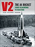 V2: The A4 Rocket from Peenemunde to Redstone