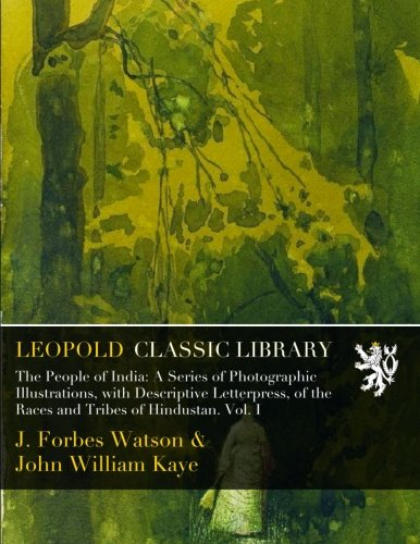 Download The People of India: A Series of Photographic Illustrations, with Descriptive Letterpress, of the Races and Tribes of Hindustan. Vol. I pdf epub