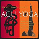 Acu-Yoga Audiobook by Michael Reed Gach Narrated by Michael Reed Gach