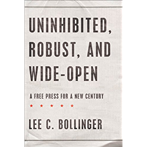 Uninhibited, Robust, and Wide-Open : A Free Press for a New Century (Inalienable Rights)