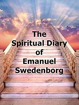 The Spiritual Diary of Emanuel Swedenborg by [Swedenborg, Emanuel]