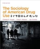 The Sociology of American Drug Use, Faupel, Charles E. and Weaver, Greg S., 0199935904