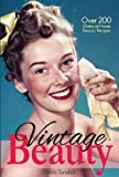 Vintage Beauty: Over 200 Make-at-Home Beauty Recipes (Vintage Living) by Turudich, Daniela (2013) Paperback