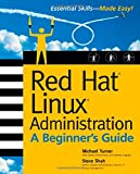 Red Hat Linux Administration: A Beginner s Guide (Beginner s Guide)