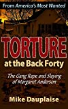 Torture at the Back Forty: The Gang Rape and Slaying of Margaret Anderson by Mike Dauplaise front cover