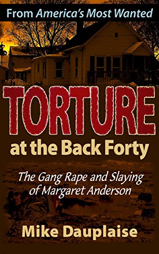 Torture at the Back Forty: The Gang Rape and Slaying of Marg