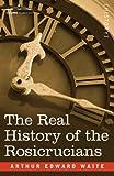 The Real History of the Rosicrucians, Arthur Edward Waite, 160206234X