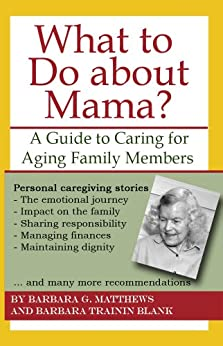 What to Do about Mama?: A Guide to Caring for Aging Family Members by [Matthews, Barbara, Trainin Blank, Barbara]