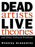Dead Artists, Live Theories, and Other Cultural Problems (Cultural Studies & Sociology) by Stanley Aronowitz (10-Mar-1994) Paperback