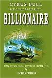 How to Become a Billionaire, Richard Crissman, 0595305458