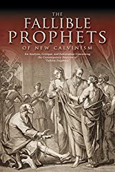 The Fallible Prophets of New Calvinism: An Analysis, Critique, and Exhortation Concerning the Contemporary Doctrine of Fallible Prophecy by Michael John Beasley (2014-02-14)