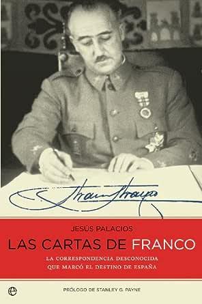 Las cartas de Franco : la correspondencia desconocida que marcó el ...