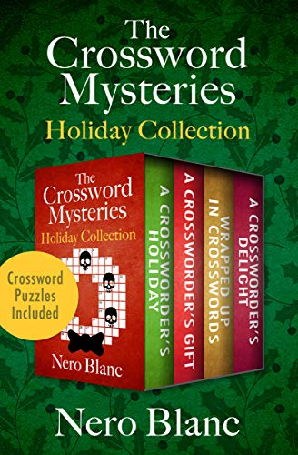 The Crossword Mysteries Holiday Collection: A Crossworder's Holiday, A Crossworder's Gift, Wrapped Up in Crosswords, and A Crossworder's Delight by [Blanc, Nero]