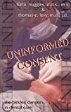 Uninformed Consent: The Hidden Dangers in Dental