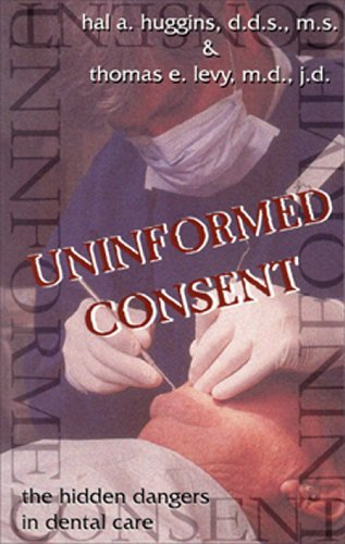 Uninformed Consent: The Hidden Dangers in Dental Care