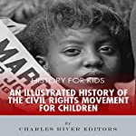 History for Kids: History of the Civil Rights Movement for Children |  Charles River Editors