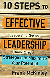 10 Steps to Effective Leadership: Strategies to Maximize Your Potential (Leadership Series) (English Edition)
