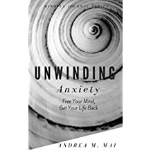 Unwinding Anxiety: Free Your Mind, Get Your Life Back (Mindful Journal Series Book 1)