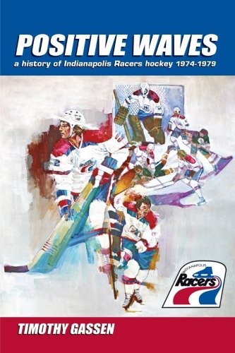 Positive Waves: a history of Indianapolis Racers hockey 1974-1979 ()