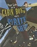 Your Life as a Cabin Boy on a Pirate Ship, Jessica Gunderson, 1404872493