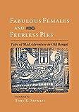 Fabulous Females and Peerless Pirs: Tales of Mad Adventure in Old Bengal (Satya Pir)