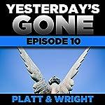 Yesterday's Gone: Episode 10 | Sean Platt,David Wright