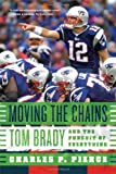 Moving the Chains: Tom Brady and the Pursuit of Everything by Charles P. Pierce front cover