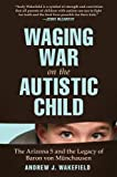 Waging War on the Autistic Child: The Arizona 5 and the Legacy of Baron von Munchausen