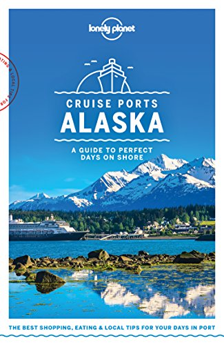 Lonely Planet Cruise Ports Alaska (Travel Guide)
