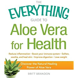 The Everything Guide to Aloe Vera for Health: Discover the Natural Healing Power of Aloe Vera