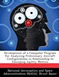 Development of a Computer Program for Analyzing Preliminary Aircraft Configurations in Relationship to Emerging Agility Metrics, Brent Bauer, 1288911157
