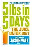jason juicer - 5LBs in 5 Days: The Juice Detox Diet