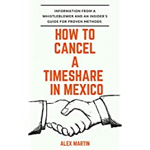 How to Cancel a Mexico Timeshare: An insider's guide for proven methods and information from a whistleblower
