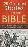 128 Greatest Stories from the Bible, Dan Harmon and Colleen L. Reece, 1616269642
