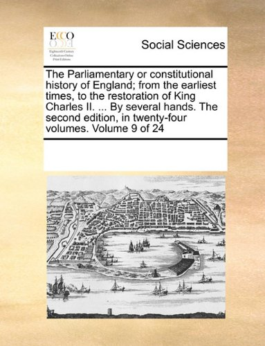 Download The Parliamentary or constitutional history of England; from the earliest times, to the restoration of King Charles II. ... By several hands. The second edition, in twenty-four volumes. Volume 9 of 24 ebook