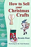 How to Sell Your Christmas Crafts, Brenda Hunt, 1493516949