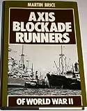 Axis Blockade Runners of World War II, Martin Brice, 0870219081