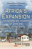Africa's Expansion: Implications and Interests of China and the United States (African Political, Economic, and Security Issues)