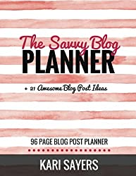 The Savvy Blog Planner: Blogging the Smart Way (96 Page Blog Post Planner)