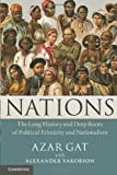 Nations : The Long History and Deep Roots of Political Ethnicity and Nationalism, Gat, Azar, 1107400023