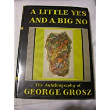 A little yes and a big no;: The autobiography of George Grosz