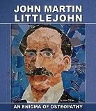J  Martin Littlejohn, an Enigma of Osteopathy
